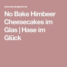No Bake Himbeer Cheesecakes im Glas | Hase im Glück
