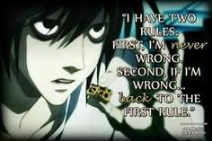 L death note quote; that is what my grandma tells, every time if someone wants to argue with her :)