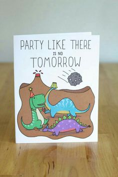 Party Like There's No Tomorrow Dinosaurs. Illustration and Lettering. Bday Cards, Funny Birthday Cards, Handmade Birthday Cards, Birthday Greetings, Birthday Wishes, Drawn Birthday Cards, Birthday Humorous, Birthday Sayings, Sister Birthday