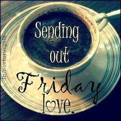 Sending out friday love friday happy friday tgif friday quotes friday Good Morning Friday, Friday Love, Finally Friday, Hello Friday, Good Morning Greetings, Good Morning Good Night, Friday Feeling, Good Morning Quotes, Funny Morning