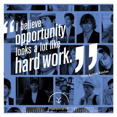 Ashton Kutcher Teen Choice Award Speech quote: I believe opportunity looks a lot like hard work.