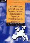 La Universidad ante el reto del Espacio Europeo de Educación Superior: investigaciones recientes / Juan L. Benítez... [et al.], coords  L/Bc 378.4 UNI Higher Education, Investigations, Universe, Space