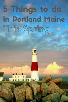 5 Things to do in Portland Maine this Spring