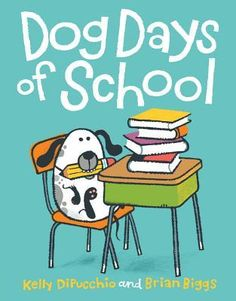 """""""Dog Days of School"""", by Kelly S. Dipucchio (illustrated by Brian Biggs)"""