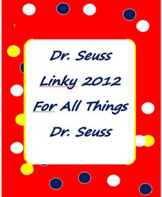 2012 Dr. Seuss Linky for all things Dr. Seuss--crafts, teaching, recipes, and Dr. Seuss Fun