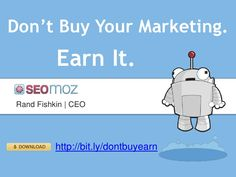 dont-buy-your-marketing-earn-it-13331586 by Rand Fishkin via Slideshare
