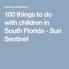 a3a9ef18ffce8 100 things to do with children in South Florida - Sun Sentinel 100 Things  To Do
