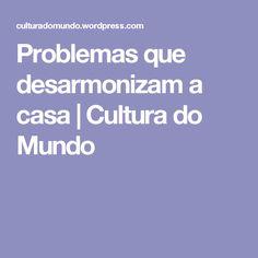 Problemas que desarmonizam a casa | Cultura do Mundo
