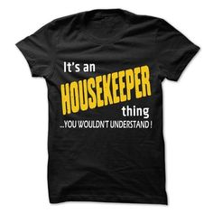 It is Housekeeper Thing T Shirts, Hoodies, Sweatshirts. GET ONE ==> https://www.sunfrog.com/LifeStyle/It-is-Housekeeper-Thing-99-Cool-Job-Shirt-.html?41382