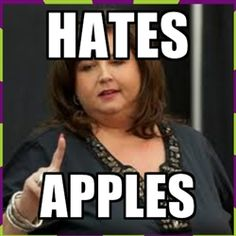 abby lee miller - hates  Apples!: If you are a fan you know there is double meaning here!
