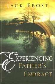 "Read ""Experiencing Father's Embrace"" by Jack Frost available from Rakuten Kobo. Experiencing Father's Embrace is an excellent resource for anyone interested in growing or ministering in the Father's l."