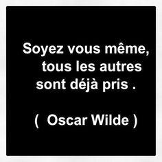 """""""Soyez vous même, tous les autres sont déjà pris."""" Oscar Wild #citation #inspiration"""