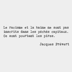 Racism and hatred are not included in capital crimes. They are however the worst.  Jacques Prévert French poet by frenchwords