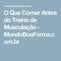 O Que Comer Antes do Treino de Musculação - MundoBoaForma.com.br