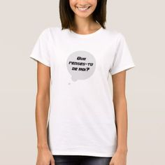 Que penses-tu de moi?  What do you think about me? T-Shirt - click/tap to personalize and buy