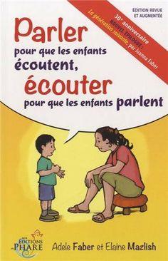 Parler pour que les enfants écoutent, écouter pour que les enfants parlent: Amazon.fr: Adèle Faber, Elaine Mazlish: Livres