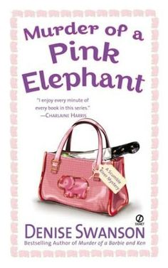Murder of a Pink Elephant (2004) (The sixth book in the Scumble River series) A novel by Denise Swanson