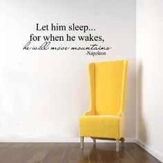 """""""Let him sleep...for when he wakes, he will move mountains."""""""