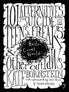 Hello Cruel World 101 Alternatives to Suicide for Teens, Freaks, and Other Outlaws by Kate Bornstein Sara Quin