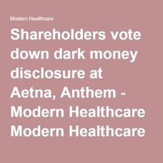 Shareholders vote down dark money disclosure at Aetna, Anthem - Modern Healthcare Modern Healthcare business news, research, data and events