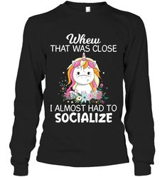 Whew That Was Close I Almost Had To Unicorn Sassy Long Sleeve Outfit Women Funny Sayings Unicorn Long Sleeve Womens