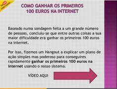 Já viste a minha nova apresentação no SlideShare?  Vais aprender como ganhar os primeiros 100 euros na internet  Apresentação Aqui: http://www.slideshare.net/paulavgarcia/como-ganhar-os-primeiros-100-euros-na-internet