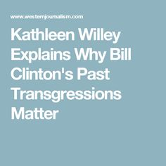 Kathleen Willey Explains Why Bill Clinton's Past Transgressions Matter