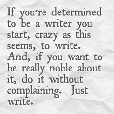if you're determined to be a writer...