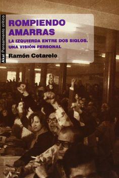 Rompiendo amarras : la izquierda entre dos siglos : una visión personal / Ramón Cotarelo