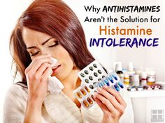 If you have histamine intolerance, learn why antihistamines won't help in the long run and could make your condition worse.