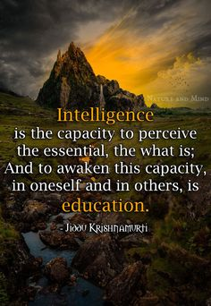"""Ten Quotes by Jiddu Krishnamurti on Education and Understanding - - Jiddu Krishnamurti – """"Intelligence is the capacity to perceive the essential, the what is; and to awaken this capacity, in oneself and in others, is education."""" Source by nicholasmalyon J Krishnamurti Quotes, Jiddu Krishnamurti, Faith Quotes, Wisdom Quotes, Life Quotes, Kahlil Gibran, Bhagavad Gita, Carl Jung, Spiritual Quotes"""