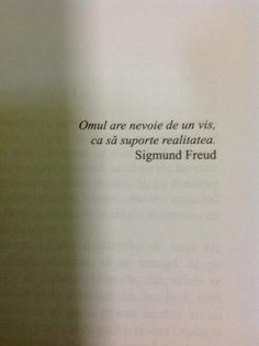 Omul are nevoie de un vis ca sa suporte realitatea Heart Quotes, Book Quotes, Me Quotes, Sigmund Freud, Motivational Words, Inspirational Quotes, Quotes About Everything, Psychology Quotes, Love Poems