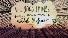 All Good Things Are Wild & Free Pictures, Photos, and Images for Facebook, Tumblr, Pinterest, and Twitter