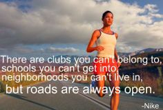 There are clubs you can't belong to, schools you can't get into, neighborhoods you can't live in, but roads are always open -Nike-
