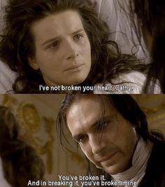 """""""I've not broken your heart, Kathy. You've broken it. And in breaking it, you've broken mine"""" Emily Brontë's Wuthering Heights (1992)"""