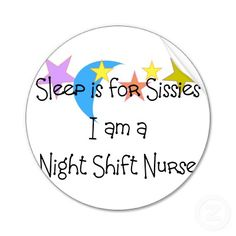 Shop Night Shift Nurse Gifts Classic Round Sticker created by Personalize it with photos & text or purchase as is! Working Night Shift, Night Shift Nurse, Need Sleep, Metabolic Syndrome, Nurse Quotes, Nurse Humor, Medical Humor, Nurse Life, Love My Job