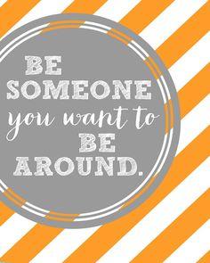 Be someone you want to be around - Printable - landeelu.com