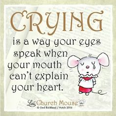 ♡✞♡ Crying is a way your eyes speak when your mouth can't explain your heart. Amen...Little Church Mouse 6 Feb. 2016 ♡✞♡ Religious Quotes, Spiritual Quotes, Spiritual Messages, Inspirational Thoughts, Spiritual Inspiration, Motivational Quotes, Bible Quotes, Bible Verses, Positive Quotes