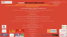 Dreams don't work unless you do.   EVERY TIME I HEAR PEOPLE SAYING OFF SEASON & NON SEASON NO GUYS PLEASE PARTICIPATE IN ALL THIS TOURISM FAIR AND GIVE  YOUR HOTEL OR TRAVEL AGENCY   A  NEW ERA OF BUSINESS   LIST OF SOME UPCOMING TOURISM FAIR IN INDIA 2017-18  TRAVEL & TOURISM FAIR (TTF) AHMEDABAD 1 2 3 SEP , SURAT 8 9 10 SEP , MUMBAI 15 16 17 SEP , PUNE 22 23 24 SEP , CHENNAI 16 17 18 FEB , BENGALURU 23 24 25 FEB , DELHI 7 8 APRIL   SOUTH ASIA TRAVEL & TOURISM EXCHANGE (SATTE) DELHI 31 1 2…
