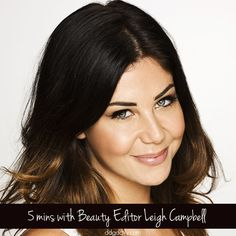 Real Girl Beauty: 5 minutes with Beauty Editor Leigh Campbell