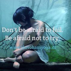 Don't be afraid to fail. Be afraid not to try ♡   http://www.shivohamyoga.nl/ #inspiration #5d #angel #loveandlight #love #yoga #wisdom #ShivohamYoga #namaste #metaphysical #compassion #mindfulness #esoteric #healing #indigo #raisethefrequency #starseed #meditation #beautiful #starchild #raisethevibetribe #instadaily #lightworker #kindness #spirituality #vegan #energy #pursuitofhappiness #soul #ॐ