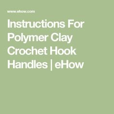 Instructions For Polymer Clay Crochet Hook Handles   eHow