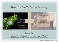 You are invited to join me in a reflective journey as we walk with Jesus from the Garden of Gethsemane to the Tomb, through a series of images