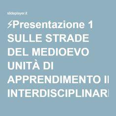 ⚡Presentazione 1 SULLE STRADE DEL MEDIOEVO UNITÀ DI APPRENDIMENTO INTERDISCIPLINARE.