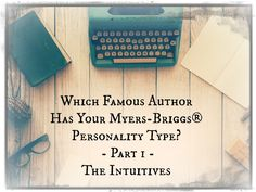 Which famous author has YOUR MBTI® type? The Intuitives! INTJ Authors, ENTJ Authors, INTP Authors, INFJ Authors, ENFJ Authors, INFP Authors, ENFP Authors