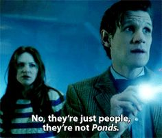 Okay, so this was the first episode of Doctor Who that I ever saw, so I didn't know that the Ponds were the Ponds. I thought the Doctor was calling them pawns. And I thought, well, that's not very nice. But I still fell in love with the show .