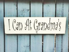 Grandma sign Mothers day gift Grandma Gift I can at by kpdreams, $12.00 lol!! @Tracy Stewart Stewart Stewart Blue