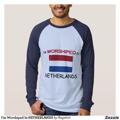 I'm Worshiped In NETHERLANDS Shirt