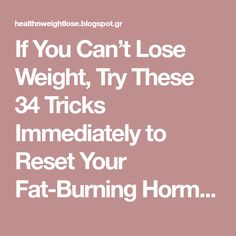 If You Can't Lose Weight, Try These 34 Tricks Immediately to Reset Your Fat-Burning Hormones If You Can't Lose Weight, Try These 34 Tricks Immediately to Reset Your Fat-Burning Hormones Page 2