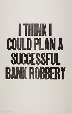 i think i could plan a successful bank robbery • from a daily letterpress project • ian coyle